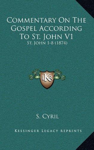 Commentary On The Gospel According To St. John V1: St. John 1-8 (1874) PDF