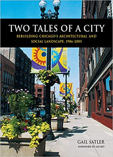 Amazon Com Two Tales Of A City Rebuilding Chicago S Architectural And Social Landscape 1986 2005 9780875803579 Satler Gail Books