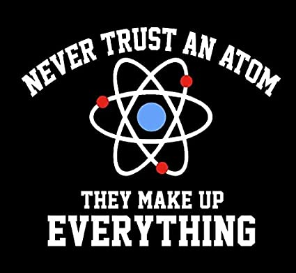 8a63d0ab3 Image Unavailable. Image not available for. Color: Never Trust an Atom - They  Make Up Everything ...