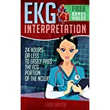 EKG Interpretation: 24 Hours or Less to EASILY PASS the ECG Portion of the NCLEX! (EKG Book, ECG, NCLEX-RN Content Guide, Registered Nurse, Study Guide, ... Cardiology, Critical Care, Medical ebooks)