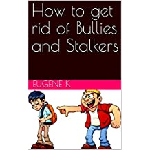 How to get rid of Bullies and Stalkers