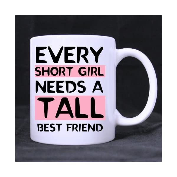 11-Ounce-Novelty-Funny-Humor-Every-Tall-Girl-Needs-A-Short-Best-Friend-White-Ceramic-Coffee-Mug-Cup-Tall-Girl-Mug-Short-People-Mug-Best-Friend-Mug-Great-Gift-Item-for-AnyoneChristmasBirthday