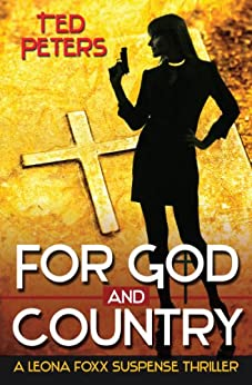 For God and Country: A Leona Foxx Suspense Thriller by [Peters, Ted]