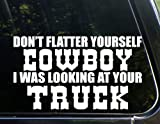Don't Flatter Yourself Cowboy I Was Looking At Your Truck (8-3/4