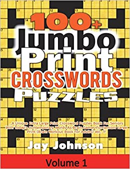 100 Jumbo Print Crosswords Puzzles A Unique Extra Large Print Crossword Puzzles Book For Seniors With Today S Contemporary Words As Brain Games Jumbo Print Brain Games For Seniors Series Johnson Jay
