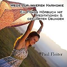 Wege zur inneren Harmonie: Ein Praxis Hörbuch mit Meditationen & geführten Übungen Hörbuch von Paul Fleiter Gesprochen von: Paul Fleiter