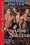 Dare to Succeed [The Dare Series 2] (Siren Publishing Menage Everlasting)