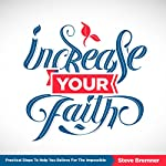 Increase Your Faith: Practical Steps to Help You Believe for the Impossible | Steve Bremner