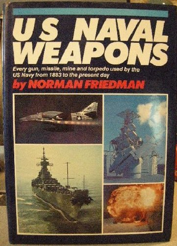 U.S. Naval Weapons: Every Gun, Missile, Mine and Torpedo Used by the U.S. Navy from 1883 to the Present Day (Us Navy Torpedo)