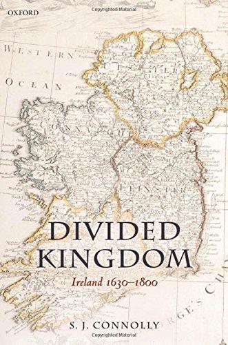 Divided Kingdom: Ireland 1630-1800 (Oxford History/Early Mod Irel) (Oxford History of Early Modern Europe) by S. J. Connolly -
