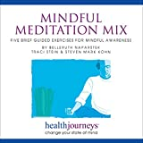 Mindful Meditation Mix: Five Brief Guided Exercises for Mindful Awareness- for Calmer Nerves, Brighter Outlook, Sharper Focus, Relaxed Body and Balanced Perspective