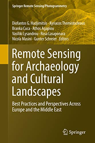 Remote Sensing for Archaeology and Cultural Landscapes: Best Practices and Perspectives Across Europe and the Middle East (Springer Remote Sensing/Photogrammetry)