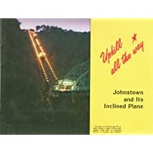 Uphill All the Way: Johnstown and Its Inclined Plane