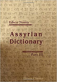 Book Assyrian Dictionary: Intended to further the study of the cuneiform inscriptions of Assyria and Babylonia. Part 3