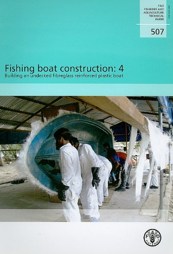 Fishing Boat Construction: 4 - Building An Undecked Fibreglass Reinforced Plastic Boat: FAO Fisheries And Aquaculture Technical Paper No.507 (FAO Fisheries and Aquaculture Technical Papers) (Italy Boats Fishing)