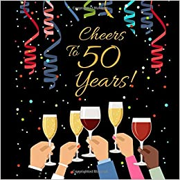 Cheers To 50 Years Guest Book For 50th Birthday Wedding Anniversary Party Free Layout Keepsake Message Family And Friends