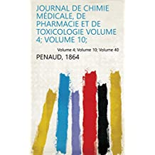 Journal de chimie médicale, de pharmacie et de toxicologie Volume 4; Volume 10; Volume 40 (French Edition)