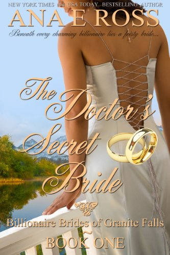 Book: The Doctor's Secret Bride (Billionaire Brides of Granite Falls) by Ana E Ross