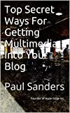 Top Secret Ways For Getting Multimedia Into Your Blog: Paul Sanders