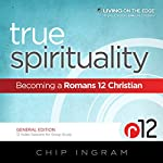 True Spirituality: Becoming a Romans 12 Christian | Chip Ingram