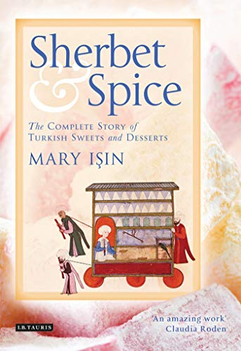 Sherbet and Spice: The Complete Story of Turkish Sweets and - Dessert Sherbet
