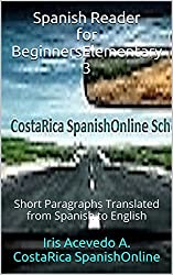 Spanish Reader for Beginners-Elementary 3: Short Paragraphs Translated from Spanish to English (Spanish Reader for Beginners-Elementary I, 2 & 3) (Spanish Edition)