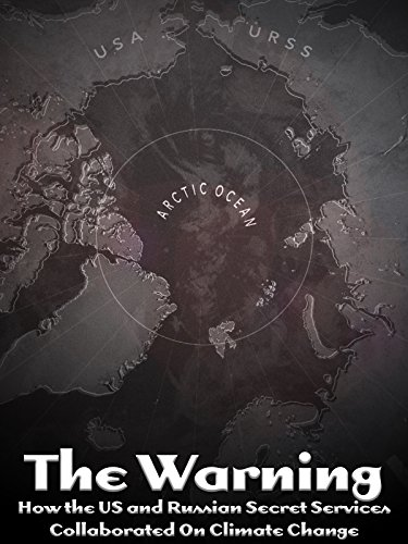 (The Warning: How the US and Russian Secret Services Collaborated On Climate Change )