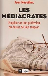 Les médiacrates : Enquête sur une profession au-dessus de tout soupçon par Jean Nouailhac