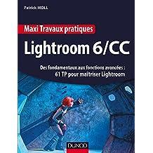 Maxi Travaux pratiques Lightroom 6/CC - 61 TP pour maîtriser Lightroom : Des fondamentaux aux fonctions avancées : 61 TP pour maîtriser Lightroom (French Edition)