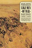 Like Men of War: Black Troops in the Civil War