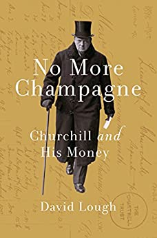 No More Champagne: Churchill and his Money (Great Lives) by [Lough, David]
