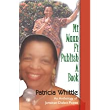 Mi Waan Fi Publish A Book: An anthology of Jamaican dialect poems