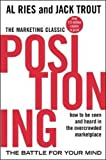 Positioning: The Battle for Your Mind (Marketing/Sales/Advertising & Promotion)