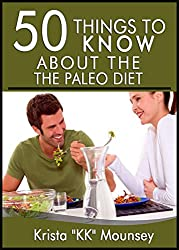 50 Things to Know About the Paleo Diet: The Beginners Guide to the Paleo Diet (English Edition)