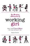 The Amazing Adventures of Working Girl: Real-Life Career Advice You Can Actually Use