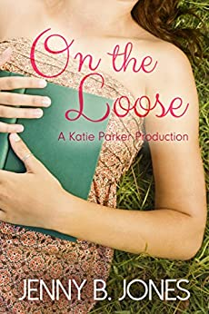 On the Loose (A Katie Parker Production, Book 2) by [Jones, Jenny B.]