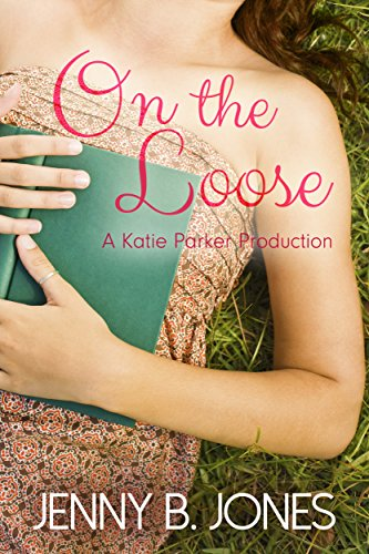On the Loose (A Katie Parker Production, Book 2)
