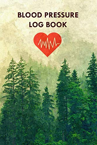 Blood Pressure Log Book: Portable 6x9 inch Daily Blood Pressure Record Book, Great Valuable Gift For Father, Mother and Friends (Spruce Forest) (Low Blood Pressure Causes Symptoms And Treatment)