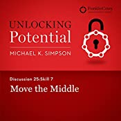 Discussion 25: Skill 7 - Move the Middle | Michael K. Simpson,  FranklinCovey