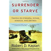 Surrender or Starve: Travels in Ethiopia, Sudan, Somalia, and Eritrea by Robert D. Kaplan (2003-11-11)