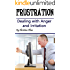 Frustration: Dealing with Anger and Irritation (Anger Management, Anger Control, Frustrated, Frustrating, Dealing with Loss, Dealing with Losses, Annoyances, Irritation, Strong Will)