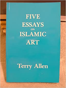 terry allen five essays on islamic art Five essays on islamic art aniconism and figural representation in islamic art by terry allen sphinxes and harpies in medieval islamic art, and richard.