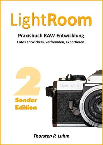 Lightroom - Praxisbuch RAW-Entwicklung: Fotos entwickeln, verfremden, exportieren. (German Edition)