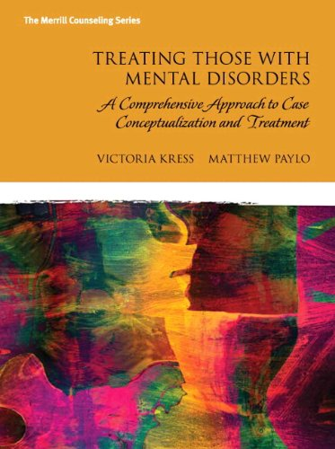 Treating Those with Mental Disorders: A Comprehensive Approach to Case Conceptualization and Treatment, Enhanced Pearson eText with Loose-Leaf Version -- Access Card Package (Merrill Counseling)