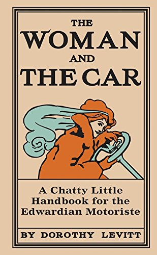 The Woman and the Car: A Chatty Little Handbook for the Edwardian Motoriste (Old House)