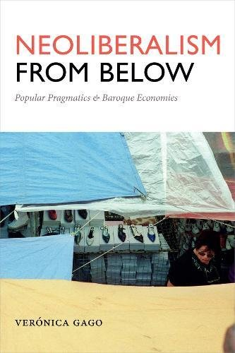 Neoliberalism from Below: Popular Pragmatics and Baroque Economies (Radical Américas)