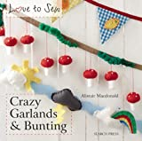 Crazy Garlands and Bunting, Alastair MacDonald, 184448999X