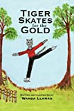 Tiger Skates for the Gold, Wanda Llamas, 1436330122