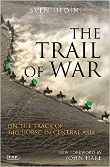 The Trail of War: On the Track of Big Horse in Central Asia (Tauris Parkes) by Sven Hedin (2009-01-15)