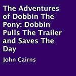 The Adventures of Dobbin the Pony: Dobbin Pulls the Trailer and Saves the Day | John Cairns